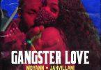 Jahvillani – Gangster Love Ft Moyann