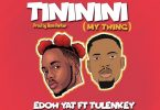 Edoh YAT - Tininini (My Thing) Ft. Tulenkey