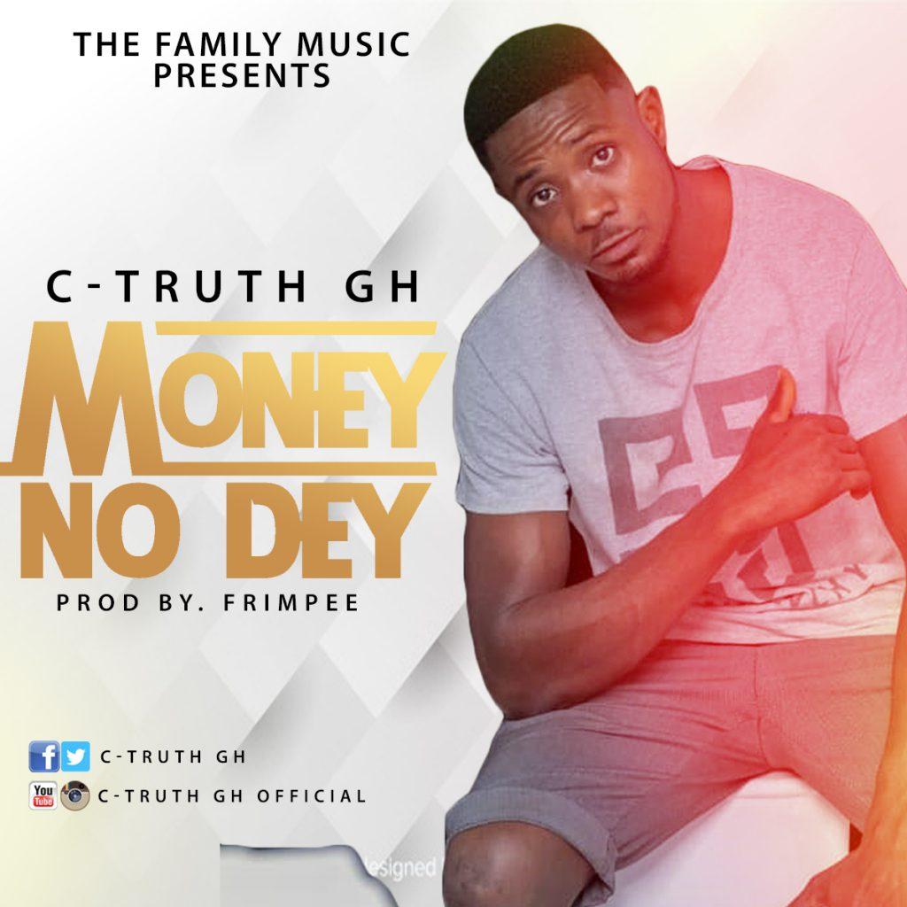 C-Truth Gh - Money No Dey (Prod. By Frimpee)