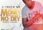 C-Truth Gh - Money No Dey (Prod. By Frimpee)