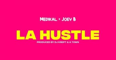 Medikal – La Hustle ft. Joey B (Prod. by DJ Krept)