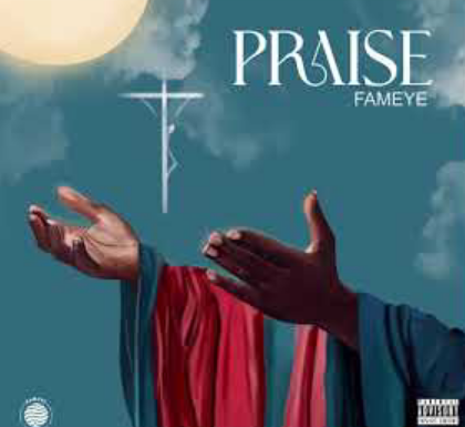 Fameye - Praise (Prod. By Liquid Beatz)
