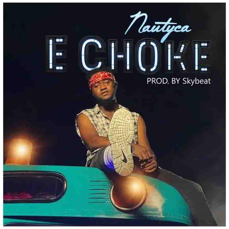 Nautyca – E Choke (Prod By Skybeat)