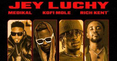 Jey Luchy - Yagye ft. Rich Kent, Kofi Mole & Medikal