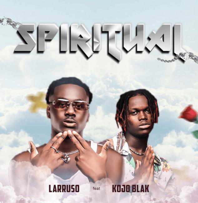 Larruso - Spiritual ft. Kojo Blak (Audio & Video)